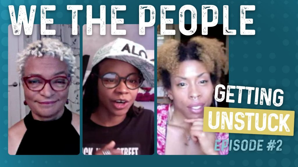 Getting Unstuck: Episode 2: We the People