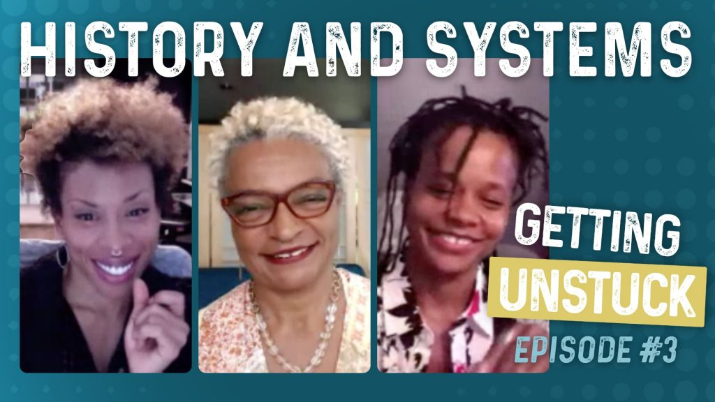 Getting Unstuck: Episode 3: History and Systems
