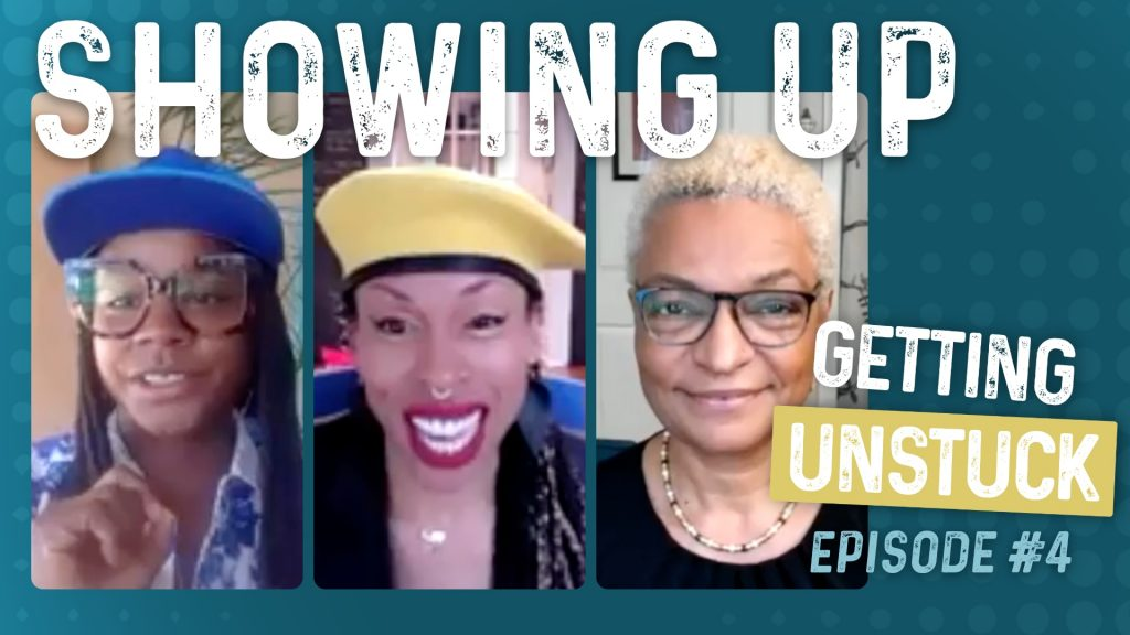 Getting Unstuck: Episode 4: Showing Up